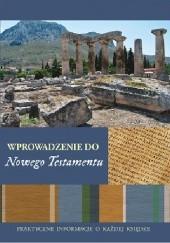 Okładka książki Wprowadzenie do Nowego Testamentu : praktyczne informacje o każdej księdze John Adair,Kelly Mathews