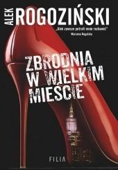 Okładka książki Zbrodnia w wielkim mieście Alek Rogoziński