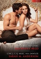 Okładka książki Mężczyzna, który nie chce kochać, Chcę cię mieć na zawsze Maureen Child,Sarah M. Anderson