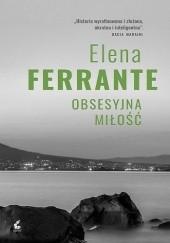 Okładka książki Obsesyjna miłość Elena Ferrante