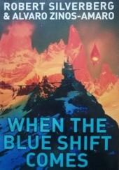Okładka książki When The Blue Shift Comes Robert Silverberg,Alvaro Zinos-Amaro