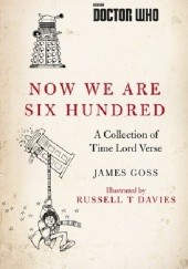 Okładka książki Doctor Who: Now We Are Six Hundred: A Collection of Time Lord Verse James Goss