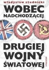 Okładka książki Wobec nadchodzącej drugiej wojny światowej Władysław Studnicki