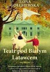 Okładka książki Teatr pod Białym Latawcem Ilona Gołębiewska