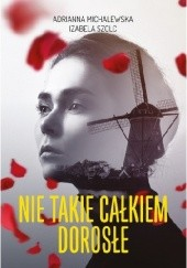 Okładka książki Nie takie całkiem dorosłe Izabela Szolc,Adrianna Michalewska