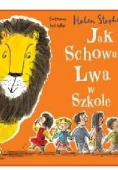 Okładka książki Jak schować Lwa w szkole Helen Stephens