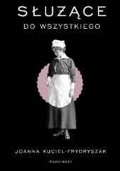 Okładka książki Służące do wszystkiego Joanna Kuciel-Frydryszak