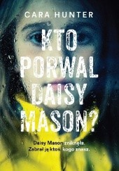 Okładka książki Kto porwał Daisy Mason? Cara Hunter