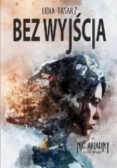 Okładka książki Bez wyjścia Lidia Tasarz