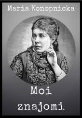 Okładka książki Moi znajomi Maria Konopnicka