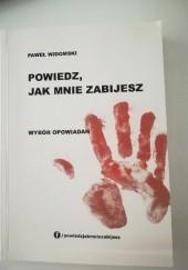 Okładka książki Powiedz, jak mnie zabijesz. Tom I Paweł Widomski