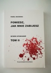 Okładka książki Powiedz, jak mnie zabijesz. Tom II Paweł Widomski