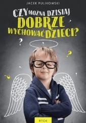 Okładka książki Czy można dzisiaj dobrze wychować dzieci? Jacek Pulikowski