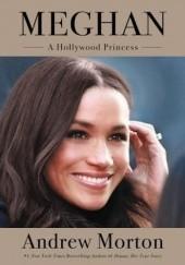 Okładka książki Meghan: A Hollywood Princess Andrew Morton