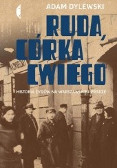 Okładka książki Ruda, córka Cwiego. Historia Żydów na warszawskiej Pradze Adam Dylewski