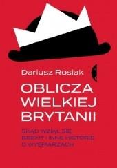 Okładka książki Oblicza Wielkiej Brytanii. Skąd wziął się brexit i inne historie o wyspiarzach Dariusz Rosiak
