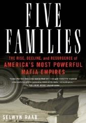 Okładka książki Five Families: The Rise, Decline, and Resurgence of Americas Most Powerful Mafia Empires Selwyn Raab