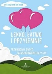 Okładka książki Lekko, łatwo i przyjemnie. Przewodnik bosko zainspirowanego życia Christiane Northrup