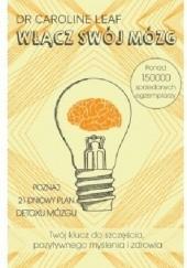 Okładka książki Włącz swój mózg dr Caroline Leaf