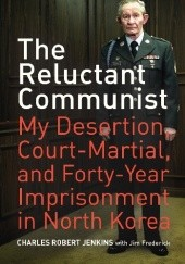 Okładka książki The Reluctant Communist: My Desertion, Court-Martial, and Forty-Year Imprisonment in North Korea Charles Robert Jenkins