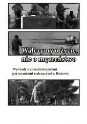 Okładka książki Walczymy o życie, nie o męczeństwo. Wywiady z anarchistycznymi partyzantami walczącymi w Rożawie. CrimethInc. Ex-Workers' Collective