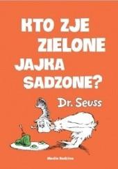 Okładka książki Kto zje zielone jajka sadzone Theodor Seuss Geisel