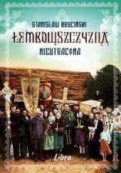 Okładka książki Łemkowszczyzna nieutracona Stanisław Kryciński