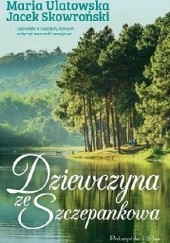 Okładka książki Dziewczyna ze Szczepankowa Jacek Skowroński,Maria Ulatowska