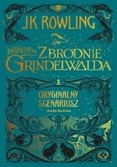 Okładka książki Fantastyczne zwierzęta: Zbrodnie Grindelwalda. Oryginalny scenariusz J.K. Rowling