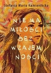 Okładka książki Nie ma miłości bez wzajemności Stefania Jagielnicka-Kamieniecka
