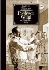 Okładka książki Profesor Weigl i karmiciele wszy Mariusz Urbanek