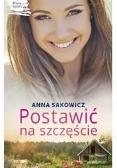 Okładka książki Postawić na szczęście Anna Sakowicz