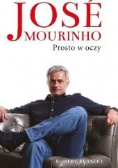 Okładka książki José Mourinho: Prosto w oczy Robert Beasley
