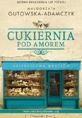 Okładka książki Cukiernia Pod Amorem. Dziedzictwo Hryciów Małgorzata Gutowska-Adamczyk