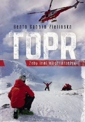 Okładka książki TOPR. Żeby inni mogli przeżyć Beata Sabała-Zielińska