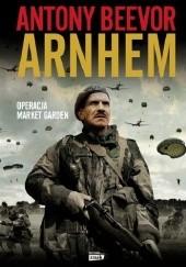 Okładka książki Arnhem. Operacja Market Garden Antony Beevor