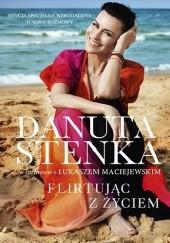 Okładka książki Flirtując z życiem Łukasz Maciejewski,Danuta Stenka