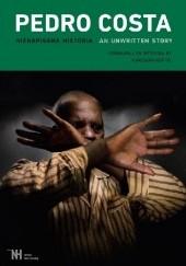 Okładka książki Pedro Costa: Nienapisana historia. An Unwritten story Pedro Costa,Agnieszka Szeffel