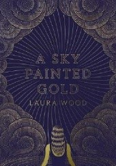 Okładka książki A Sky Painted Gold Laura Wood