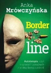Okładka książki Borderline: Autoterapia, czyli o sprawach poważnych z solidną dawką autoironii Anka Mrówczyńska