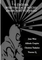 Okładka książki U źródeł wiktymizacji ruchu anarchistycznego Jean Weir,Alfredo Cospito,Christos Tsakalos