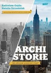 Okładka książki Archistorie. Jak odkrywać przestrzeń miast? Radosław Gajda,Natalia Szcześniak