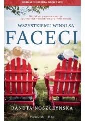 Okładka książki Wszystkiemu winni są faceci Danuta Noszczyńska