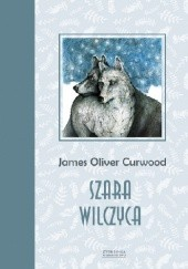 Okładka książki Szara Wilczyca James Oliver Curwood