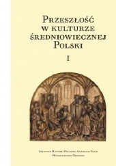 Okładka książki Przeszłość w kulturze średniowiecznej Polski Halina Manikowska,Jacek Banaszkiewicz