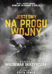 Okładka książki Jesteśmy na progu wojny Waldemar Skrzypczak,Edyta Żemła