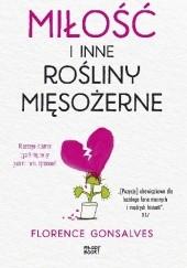 Okładka książki Miłość i inne rośliny mięsożerne Florence Gonsalves