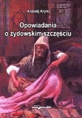 Okładka książki Opowiadania o żydowskim szczęściu Anatolij Krym
