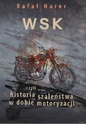 Okładka książki WSK  czyli historia szaleństwa w dobie motoryzacji Rafał Harer