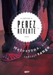 Okładka książki Mężczyzna, który tańczył tango Arturo Pérez-Reverte